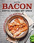 Bacon - Das große Speck-Kochbuch