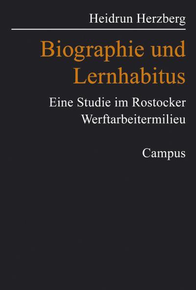 Biographie und Lernhabitus: Eine Studie im Rostocker Werftarbeitermilieu (Biographie- und Lebensweltforschung, 1)