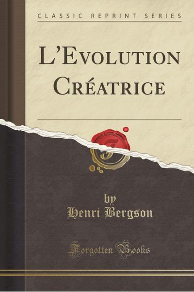 L'Evolution Créatrice (Classic Reprint)