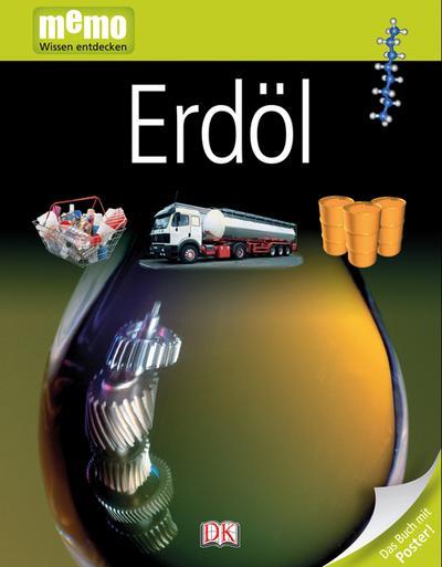 Erdöl; memo Wissen entdecken; Deutsch; durchg. farb. Fotos, Ill.
