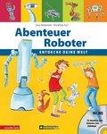 Abenteuer Roboter (mit DVD); Entdecke deine Welt; Ill. v. Tust, Dorothea; Deutsch