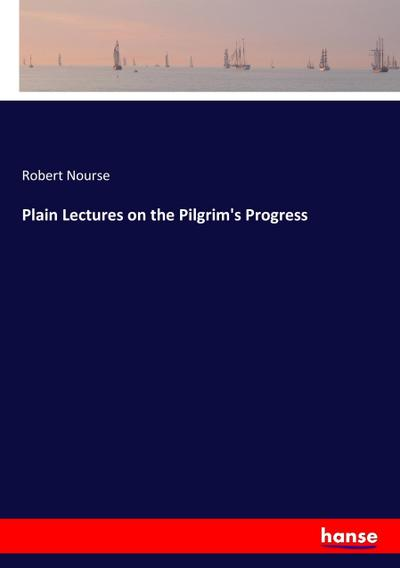 Plain Lectures on the Pilgrim's Progress