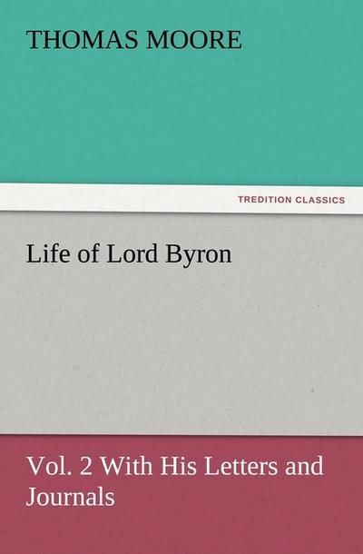 Life of Lord Byron, Vol. 2 With His Letters and Journals