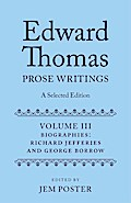 Edward Thomas: Prose Writings: A Selected Edition: Volume III: Biographies