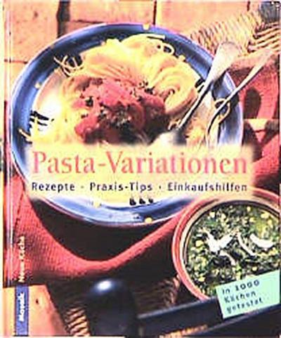 Pasta-Variationen - Mosaik - Gebundene Ausgabe, Deutsch, , Rezepte, Praxis-Tips, Einkaufshilfen, Rezepte, Praxis-Tips, Einkaufshilfen