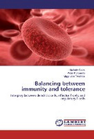 Balancing between immunity and tolerance: Interplay between dendritic cells, effector T cells and regulatory T cells