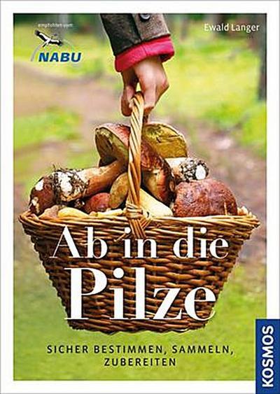 Ab in die Pilze; Sicher bestimmen, sammeln, zubereiten; Deutsch; 0 Illustr., 0 Illustr., 129 farb. Fotos, 0 schw.-w. Fotos