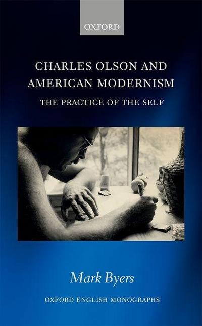 Charles Olson and American Modernism: The Practice of the Self