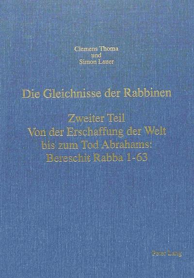 Die Gleichnisse der Rabbinen- Zweiter Teil: Von der Erschaffung der Welt bis zum Tod Abrahams: Bereschit Rabba 1-63
