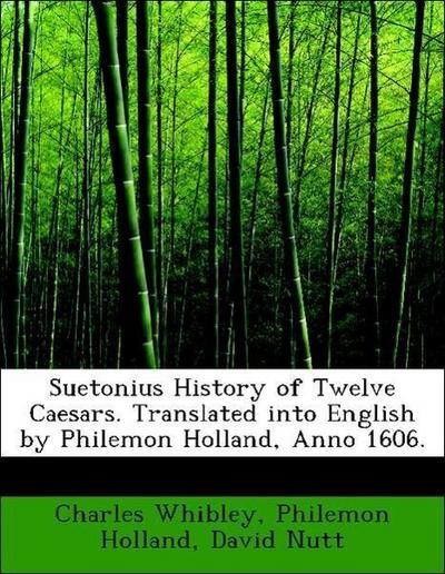 Suetonius History of Twelve Caesars. Translated into English by Philemon Holland, Anno 1606.