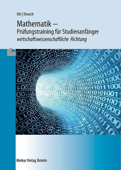 Mathematik - Klausurentraining und Übungsaufgaben für Studienanfänger: wirtschaftswissenschaftliche Richtung