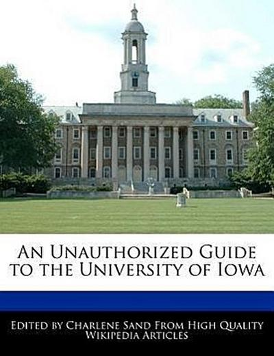 An Unauthorized Guide to the University of Iowa
