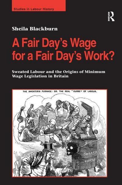 A Fair Day S Wage for a Fair Day S Work?: Sweated Labour and the Origins of Minimum Wage Legislation in Britain