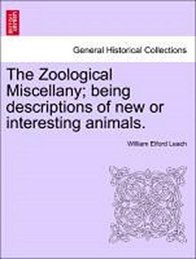 The Zoological Miscellany; being descriptions of new or interesting animals. Vol. II.