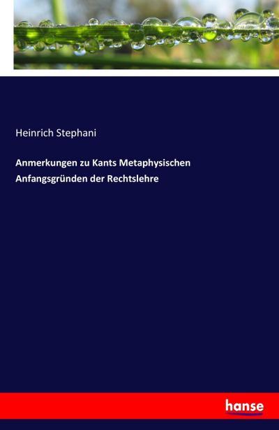 Anmerkungen zu Kants Metaphysischen Anfangsgründen der Rechtslehre