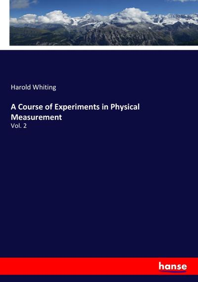 A Course of Experiments in Physical Measurement