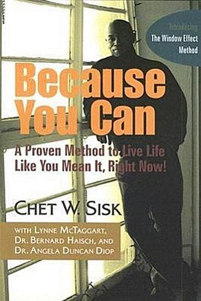 Because You Can: A Proven, Unorthodox Method to Live Life Like You Mean It, Right Now!