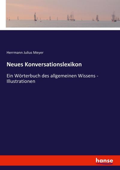Neues Konversationslexikon: Ein Wörterbuch des allgemeinen Wissens