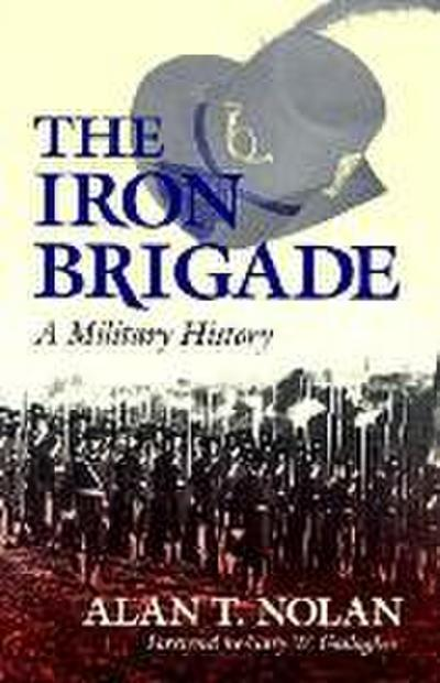 Iron Brigade: A Military History