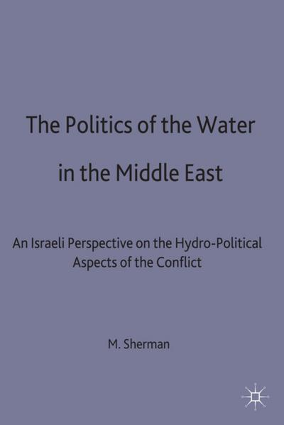The Politics of the Water in the Middle East: An Israeli Perspective on the Hydro-Political Aspects of the Conflict