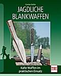 Jagdliche Blankwaffen; Kalte Waffen im prakti ...