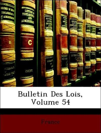 France: Bulletin Des Lois, Volume 54
