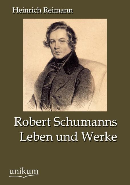 Robert Schumanns Leben und Werke ~ Heinrich Reimann ~  9783845723174