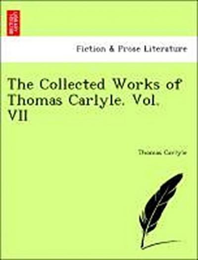 The Collected Works of Thomas Carlyle. Vol. VII