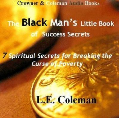 The Black Man's Little Book of Success Secrets: 7 Spiritual Secrets for Breaking the Curse of Poverty