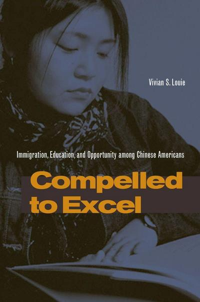 Compelled to Excel: Immigration, Education, and Opportunity Among Chinese Americans