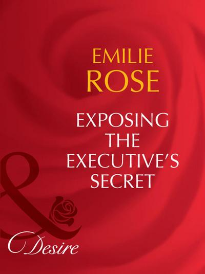 Exposing the Executive's Secrets (Mills & Boon Desire) (Trust Fund Affairs, Book 2)