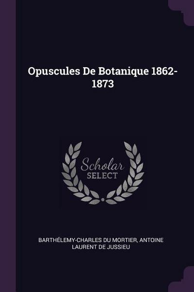 Opuscules de Botanique 1862-1873