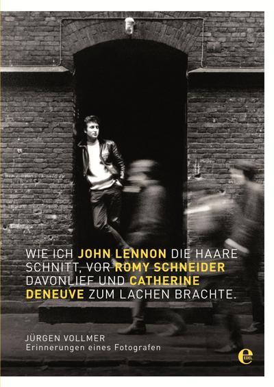 Wie ich John Lennon die Haare schnitt, vor Romy Schneider davonlief und Catherine Deneuve zum Lachen brachte