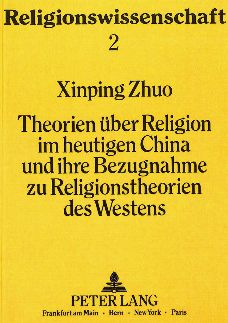 Theorien über Religion im heutigen China und ihre Bezugnahme zu Religionsth ...