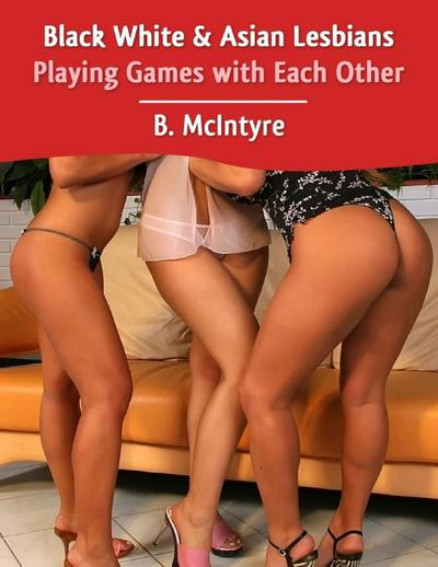 Black White & Asian Lesbians Playing Games with Each Other