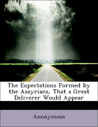The Expectations Formed by the Assyrians, That a Great Deliverer Would Appear