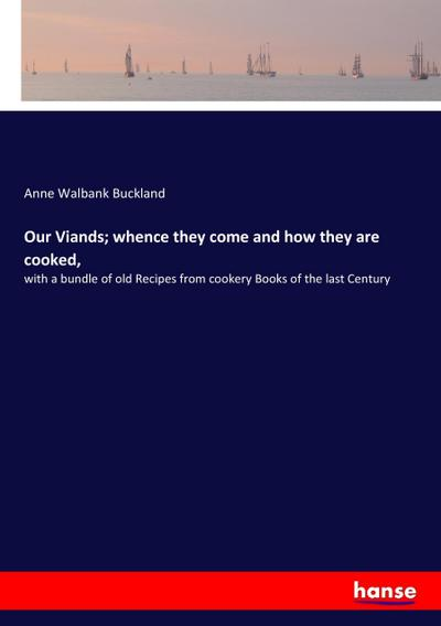 Our Viands; whence they come and how they are cooked,