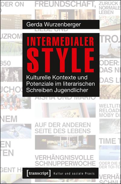 Intermedialer Style: Kulturelle Kontexte und Potenziale im literarischen Schreiben Jugendlicher (Kultur und soziale Praxis)