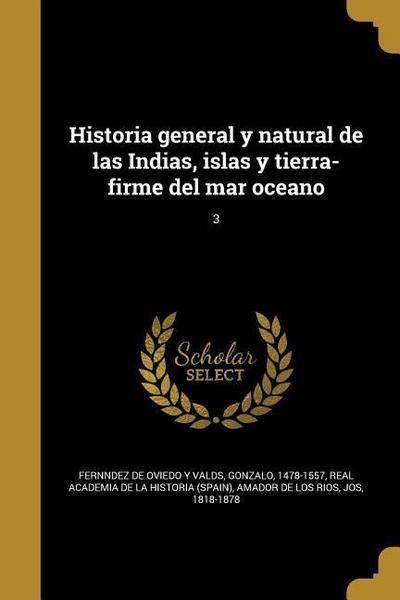 Historia general y natural de las Indias, islas y tierra-firme del mar oceano; 3