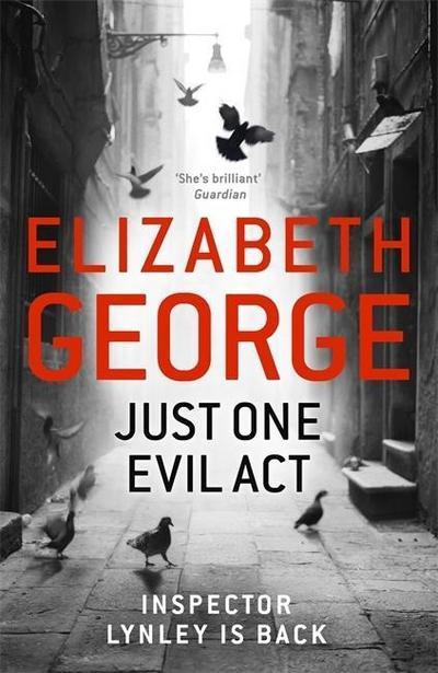 Just One Evil Act (Inspector Lynley 18) - Hodder & Stoughton - Gebunden, Englisch, Elizabeth George, ,