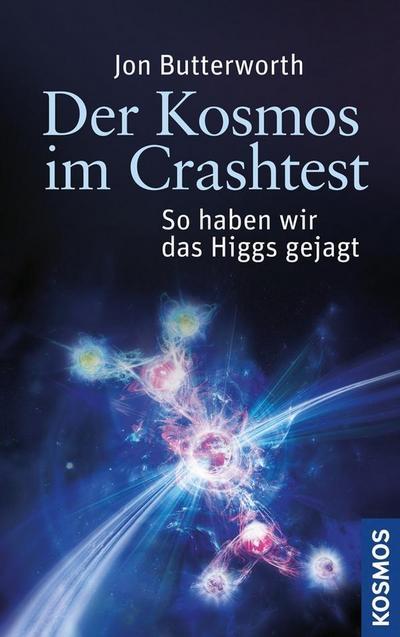 Der Kosmos im Crashtest: So haben wir das Higgs gejagt