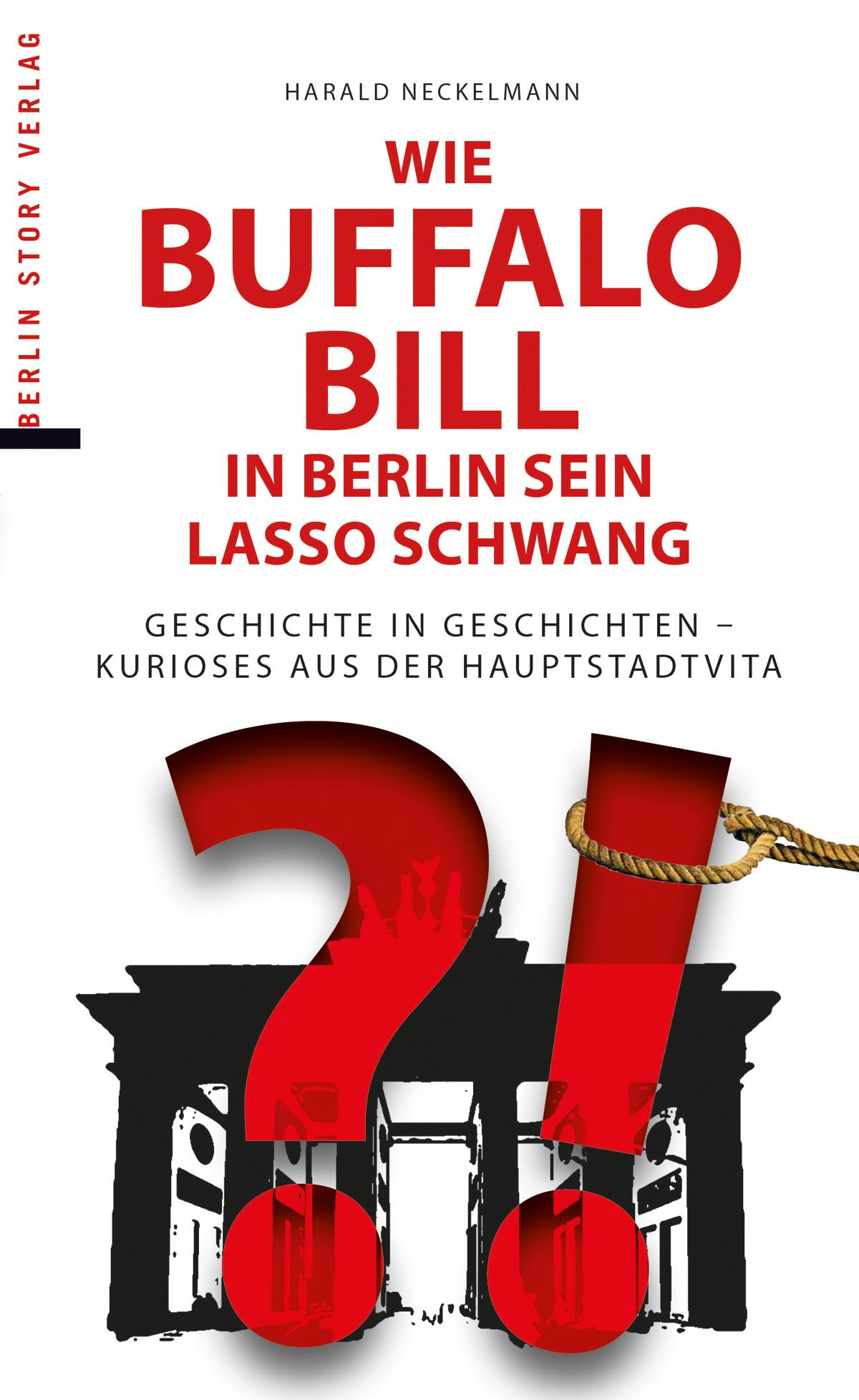 Wie Buffalo Bill in Berlin sein Lasso schwang Harald Neckelmann 9783863681050
