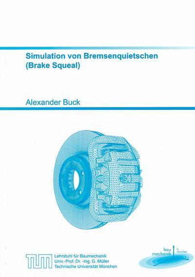 Simulation von Bremsenquietschen (Brake Squeal) (Schriftenreihe des Lehrstuhls für Baumechanik)