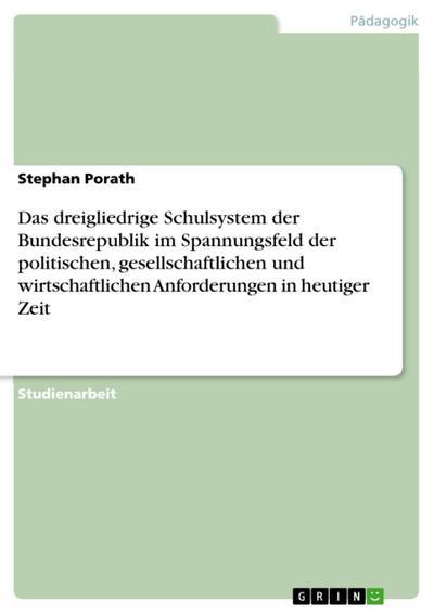 Das dreigliedrige Schulsystem der Bundesrepublik im Spannungsfeld der politischen, gesellschaftlichen und wirtschaftlichen Anforderungen in heutiger Zeit
