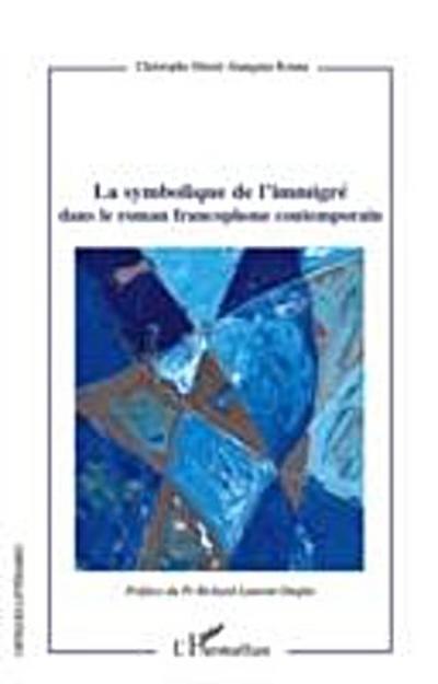La symbolique de l'immigre dans le roman francophone contemp