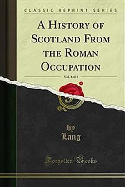 A History of Scotland From the Roman Occupation