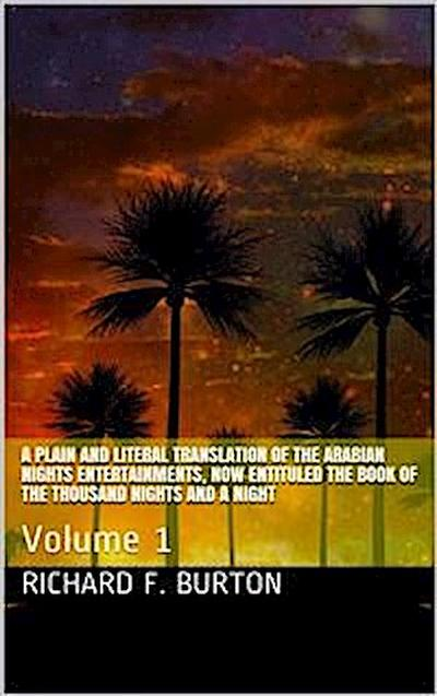 A plain and literal translation of the Arabian nights entertainments, now entituled The Book of the Thousand Nights and a Night, Volume 1