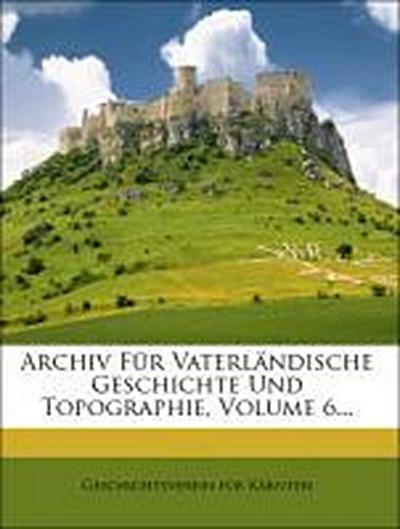 Archiv für vaterländische Geschichte und Topographie.