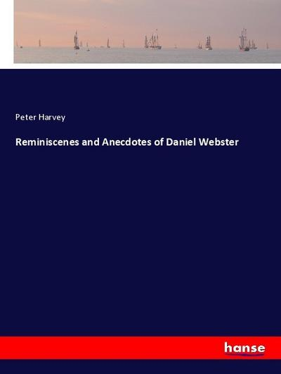 Reminiscenes and Anecdotes of Daniel Webster