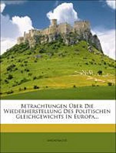 Betrachtungen Über Die Wiederherstellung Des Politischen Gleichgewichts In Europa...